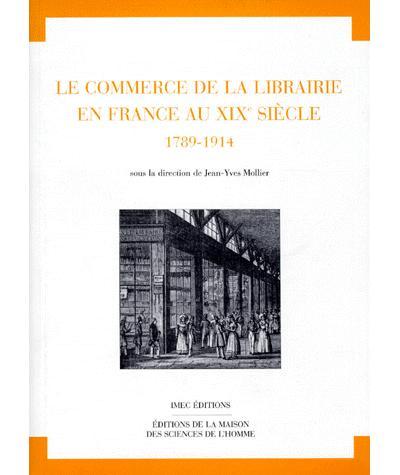 Le Commerce de la librairie en France au XIXe siècle 1789-1914