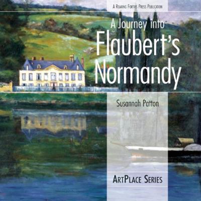 A Journey into Flaubert's Normandy