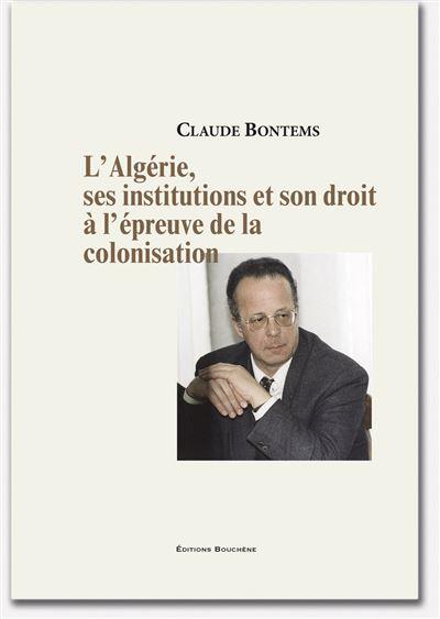 L'Algérie, ses institutions, son droit à l'épreuve de la colonisation