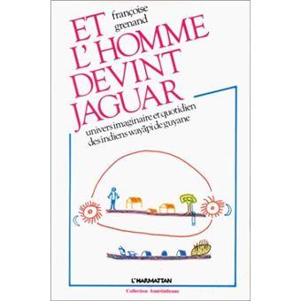Et l'homme devint jaguar - Françoise Grenand