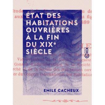 État des habitations ouvrières à la fin du XIXe siècle ;(Éd.1891) - Emile Cacheux