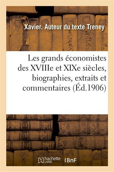 Les grands économistes des XVIIIe et XIXe siècles, biographies, extraits et commentaires. 4e édition