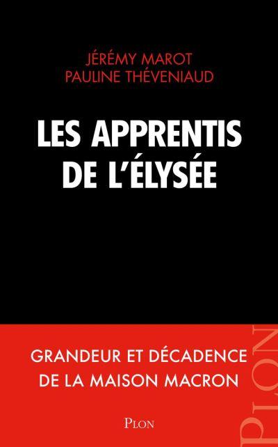 Les apprentis de l'Élysée - Grandeur et décadence de la maison Macron - 9782259277433 - 12,99 €