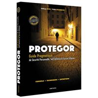 Protégor - Guide pragmatique de sécurité personnelle, self-défense et survie..
