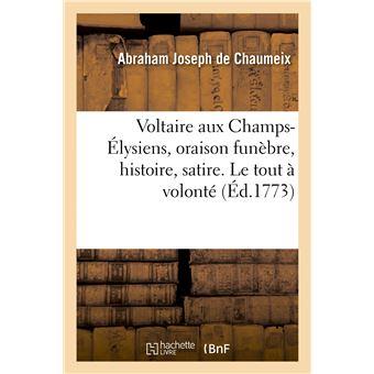 Voltaire aux Champs-Élysiens, oraison funèbre, histoire, satire. Le tout à volonté