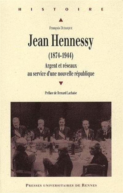 Jean Hennessy, 1874-1944 argent et réseaux au service d'une nouvelle république