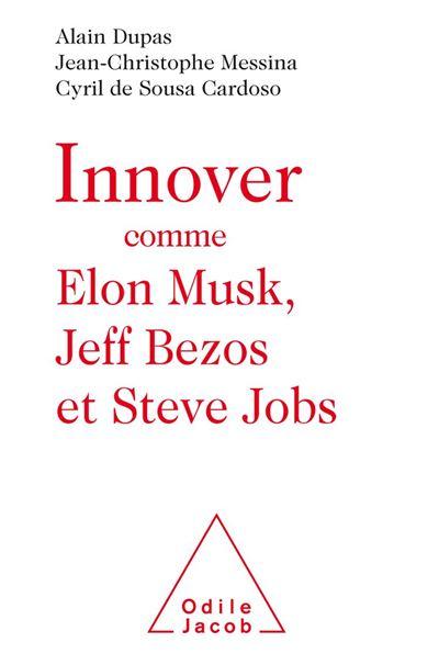 Innover comme Elon Musk, Jeff Bezos et Steve Jobs - 9782738147127 - 9,99 €