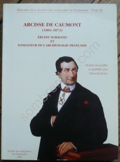 Arcisse de Caumont : 1801-1873