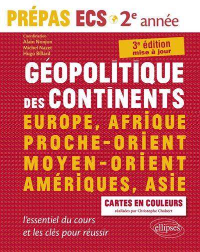 Géopolitique des continents - Europe, Afrique, Proche-Orient, Moyen-Orient, Amériques, Asie - l'essentiel du cours et les clés pour réussir - Prépas ECS 2e année - 3e édition mise à jour