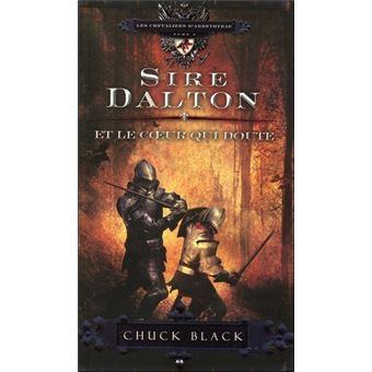 Les chevaliers d'Arrethtrae Tome 3 Sire Dalton et le coeur qui doute - Chuck Black