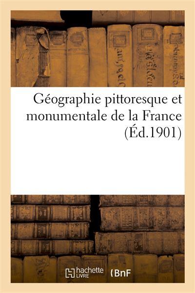 Geographie pittoresque et monumentale de la france