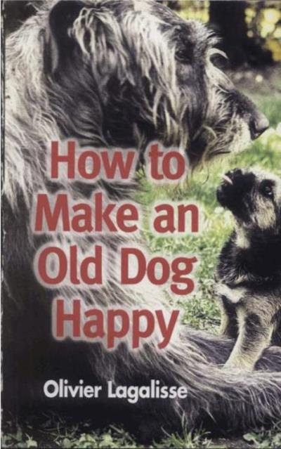 How to make an old dog happy epub olivier lagalisse achat how to make an old dog happy epub olivier lagalisse achat ebook achat prix fnac fandeluxe PDF