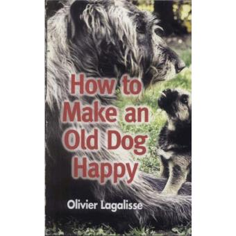 How to make an old dog happy epub olivier lagalisse achat how to make an old dog happy fandeluxe PDF