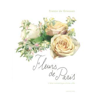 fleurs de paris romantiques extravagants po tiques reli france de griessen achat. Black Bedroom Furniture Sets. Home Design Ideas