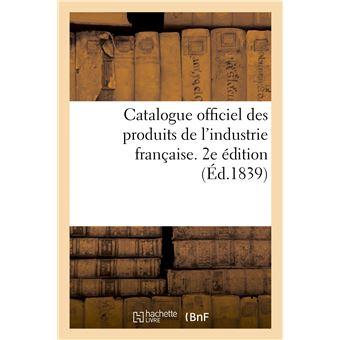 Catalogue officiel des produits de l'industrie française admis à l'exposition publique