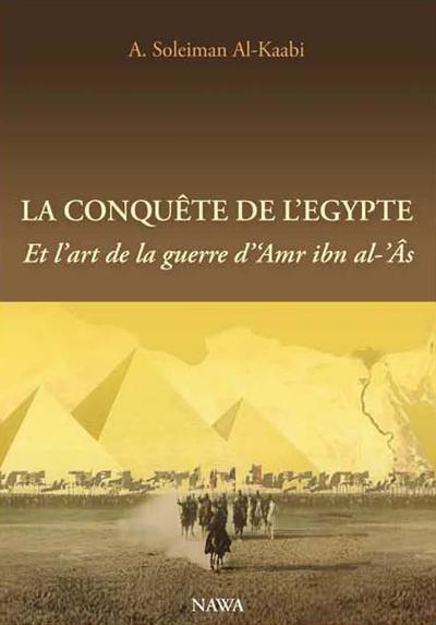 La conquête de l'Egypte : et l'art de la guerre d'Amr Ibn Al'as