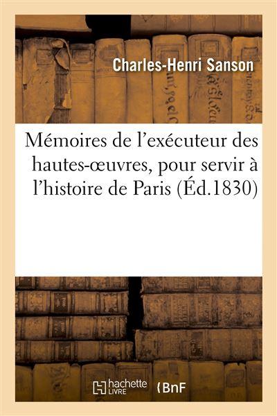 Mémoires de l'exécuteur des hautes-oeuvres, pour servir à l'histoire de Paris pendant le règne
