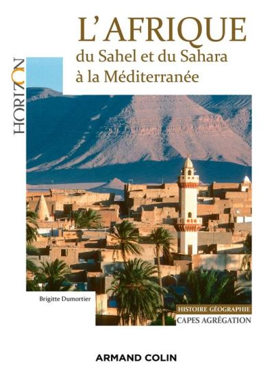 L'Afrique - Du Sahel et du Sahara à la Méditerranée - Capes/Agrégation. Histoire-Géographie - 9782200620691 - 16,99 €