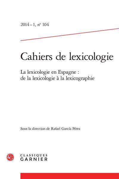 Cahiers de lexicologie 2014 - 1, n° 104 - la lexicologie en espagne : de la lexi
