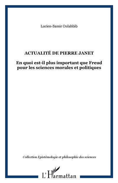 Actualité de Pierre Janet - En quoi est-il plus important que Freud pour les sciences morales et politiques