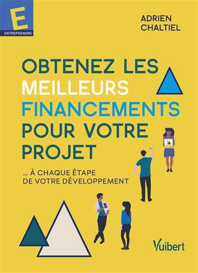 Obtenez les meilleurs financements pour votre projet ...A chaque étape de votre  développement 2021 - broché - Adrien Chaltiel - Achat Livre ou ebook | fnac