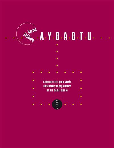 Aybabtu - comment les jeux video ont conquis...