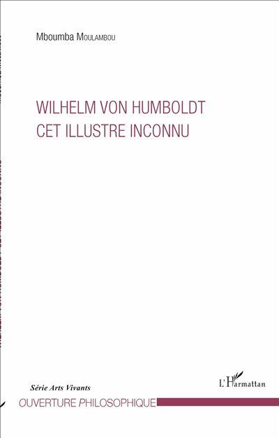 Wilhelm Von Humboldt, cet illustre inconnu