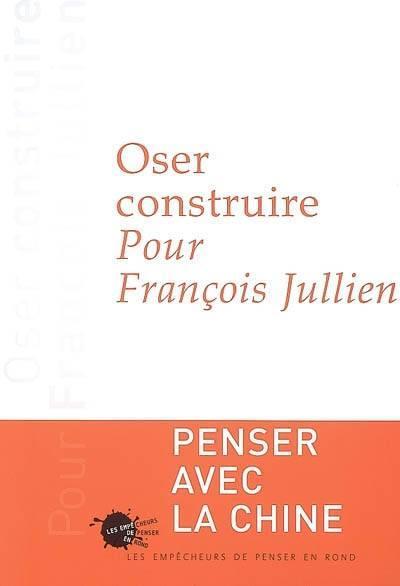 Oser construire pour François Jullien