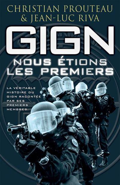 GIGN - Nous étions les premiers - La véritable histoire du GIGN racontée par ses premiers membres - 9782915243963 - 12,99 €