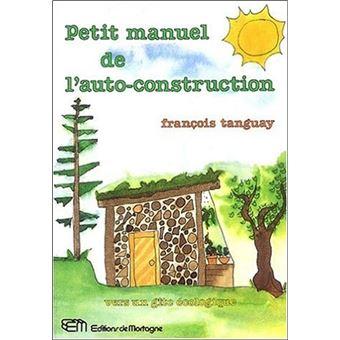 Petit manuel de l'auto-construction - François Tanguay