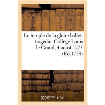Le temple de la gloire ballet, tragédie. Collège Louis le Grand, 4 aoust 1723