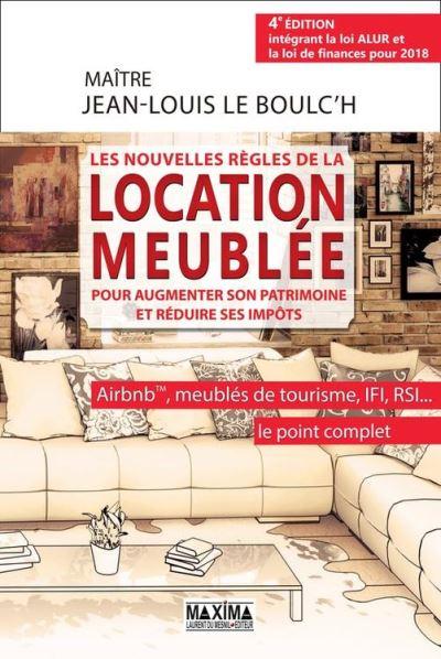 Les nouvelles règles de la location meublée pour augmenter son patrimoine et réduire ses impôts - Airbnb(c), meublés de tourisme, IFI, RSI... - 9782818807767 - 17,99 €