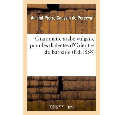 Grammaire arabe vulgaire pour les dialectes d'Orient et de Barbarie