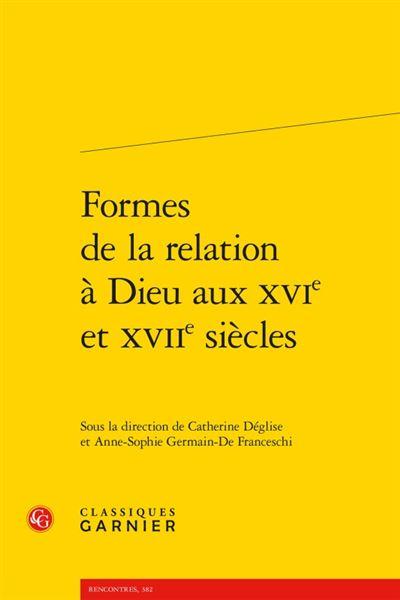 Formes de la relation à dieu aux xvie et xviie siècles