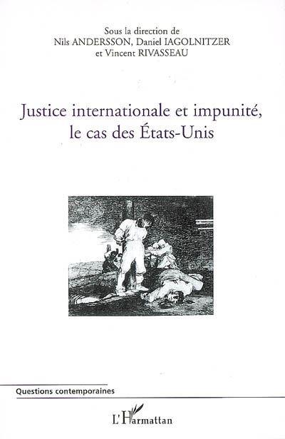 Justice internationale et impunité, le cas des Etats Unis