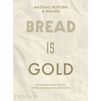 BREAD IS GOLD HOW CHEFS TURN ORDINARY INGREDIENTS INTO EXTRA