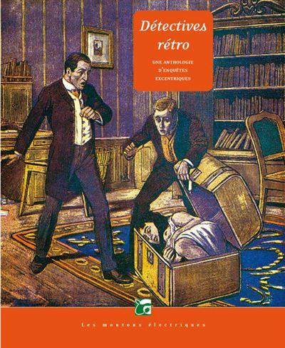 Detectives retro - anthologie d'enquetes excentriques