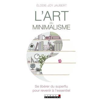 L 39 art du minimalisme se lib rer du superflu pour revenir for Livre sur le minimalisme
