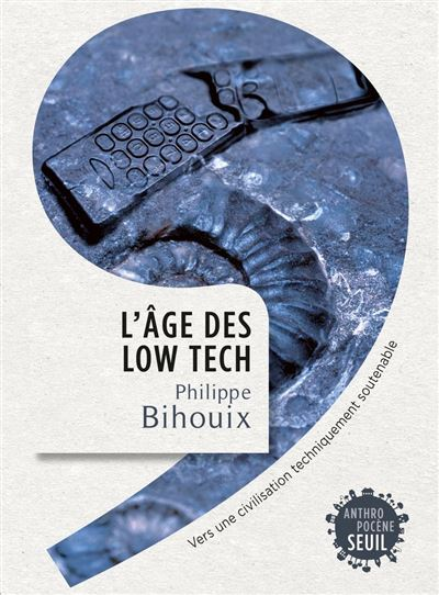 L'Âge des low tech. Vers une civilisation techniquement soutenable - Vers une civilisation techniquement soutenable - 9782021160741 - 13,99 €
