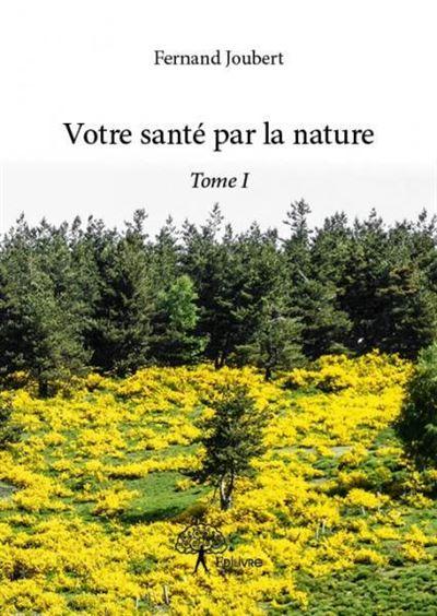 Votre sante par la nature - tome i