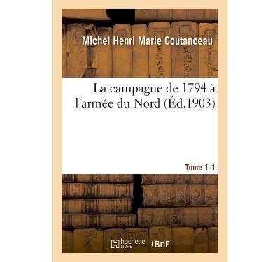 La campagne de 1794 à l'armée du Nord. Tome 1-1