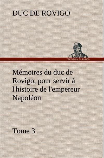 Memoires du duc de rovigo pour servir a l histoire de l empereur napoleon
