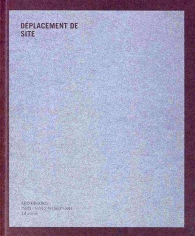 Site Displacement/Déplacement de Site Eric Baudelaire