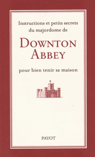 Instructions et petits secrets du majordome de Downton Abbey