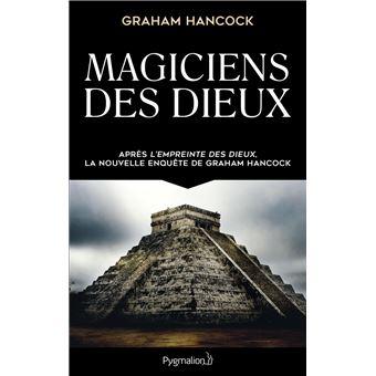 Magiciens Des Dieux La Sagesse Oubliee De La Civilisation Terrestre Perdue Broche Graham Hancock Benjamin Kuntzer Achat Livre Ou Ebook Fnac