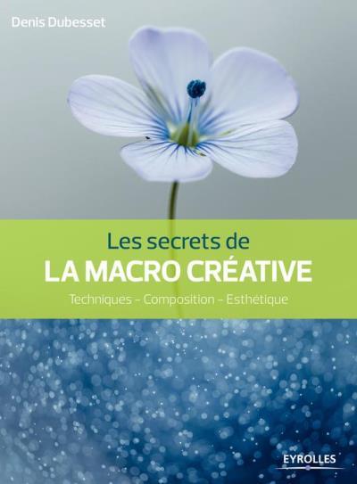 Les secrets de la macro créative - Techniques - Composition - Esthétique - 9782212149326 - 15,99 €