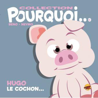 Pourquoi…Hugo le cochon…