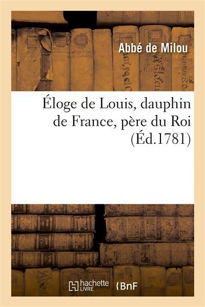 Éloge de Louis, dauphin de France, père du Roi