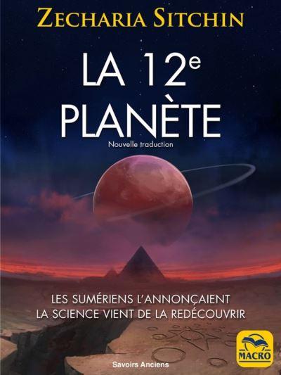 La 12e planète - Les Sumériens l'annonçaient La science vient de la redécouvrir - 9788893199773 - 15,99 €