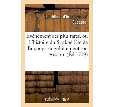 Événement des plus rares, ou L'histoire du Sr abbé Cte de Buquoy : singulièrement son évasion